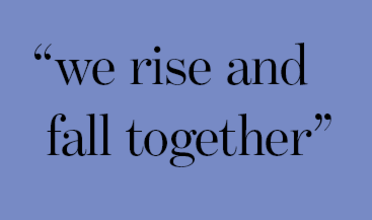 """we rise and fall together"""