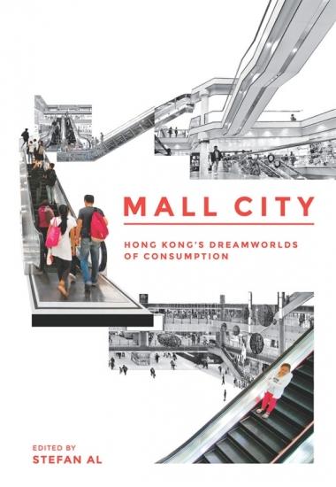 Mall City. Hong Kong's Dreamworlds of consumption. Edited by Stefan Al.