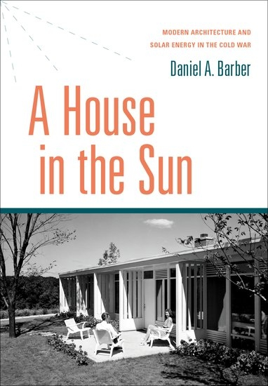 A house in the sun. Modern architecture and solar energy in the cold war.