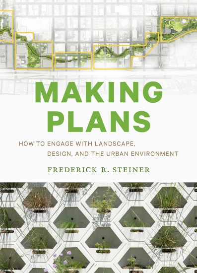Making Plans. How to Engage With Landscape, Design and the Urban Environment.