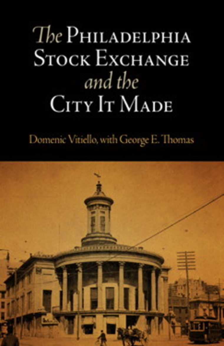 The Philadelphia Stock exchange and the city it made by Dominic Vitello, with George E. Thomas