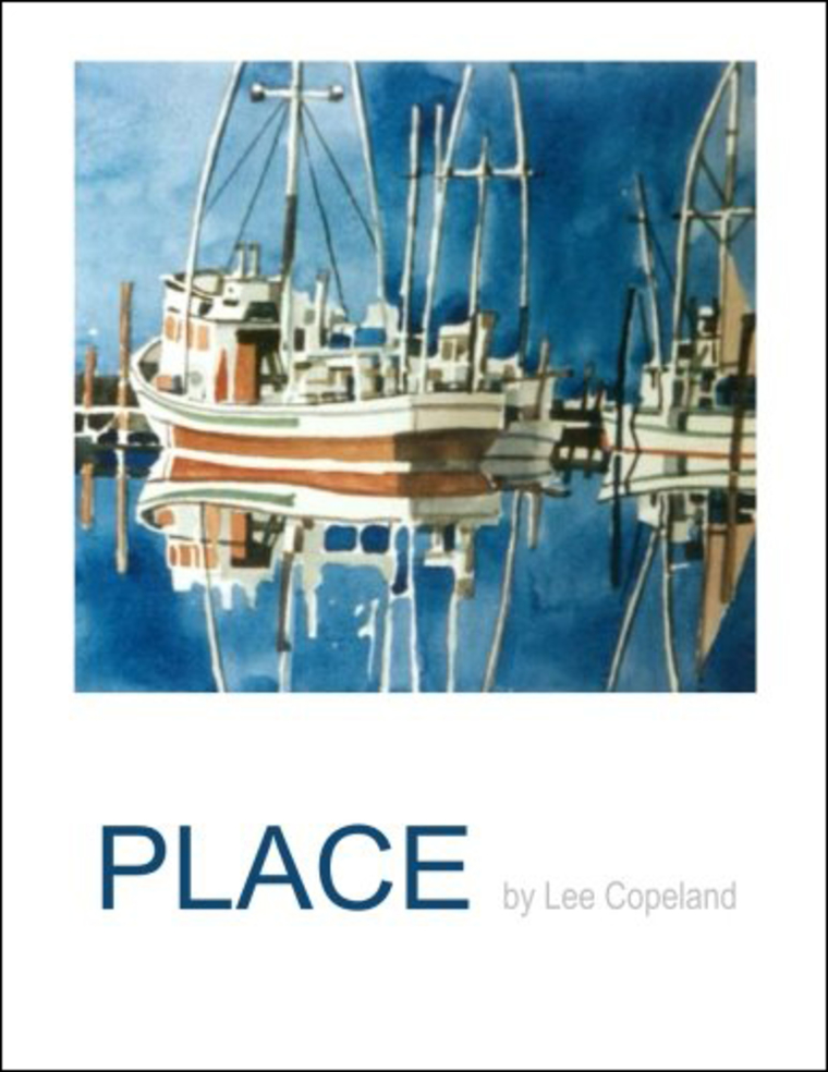 Cover of PLACE by Lee Copeland. (Cover includes watercolor of fishing boats floating in harbor)