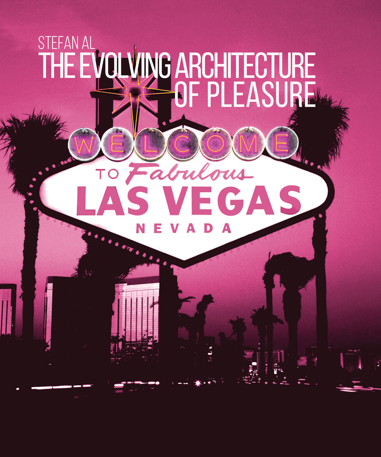 The Evolving Architecture of Pleasure. Welcome to Fabulous Las Vegas