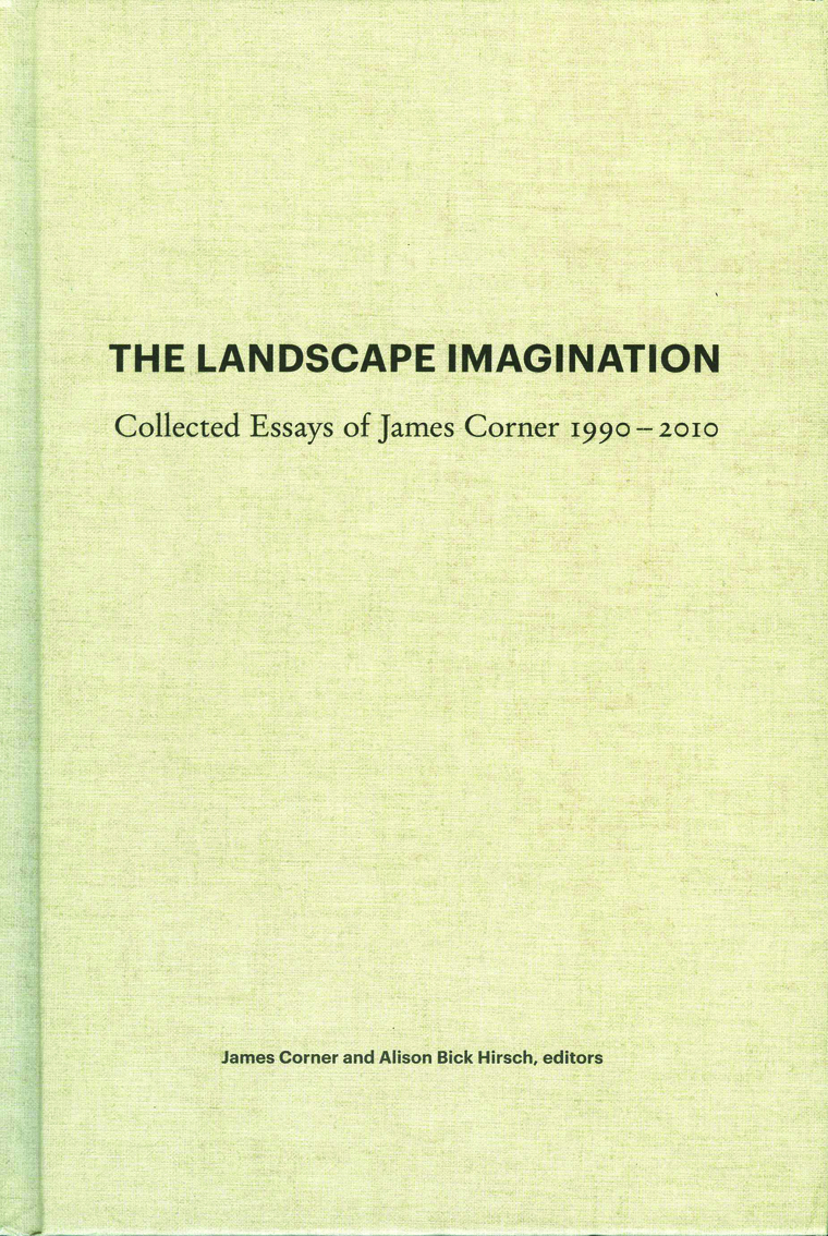 "Cover of ""The Landscape Imagination. Collected Essays of James Corner 1990-2010"""