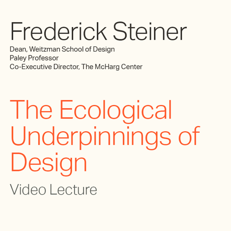 """Frederick Steiner """"The Ecological Underpinnings of Design"""" Video Lecture"""