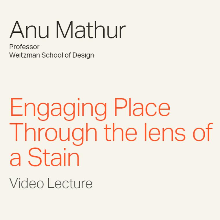 """Anu Mathur """"Engaging Place Through the Lens of a Stain"""" Video Lecture"""