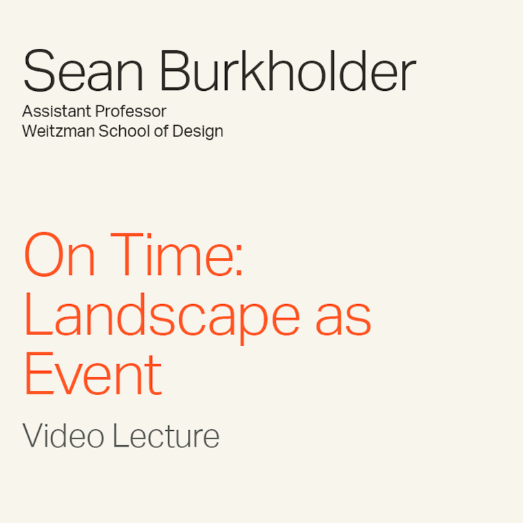 """Sean Burkholder """"On Time: Landscape as Event"""" Video Lecture"""
