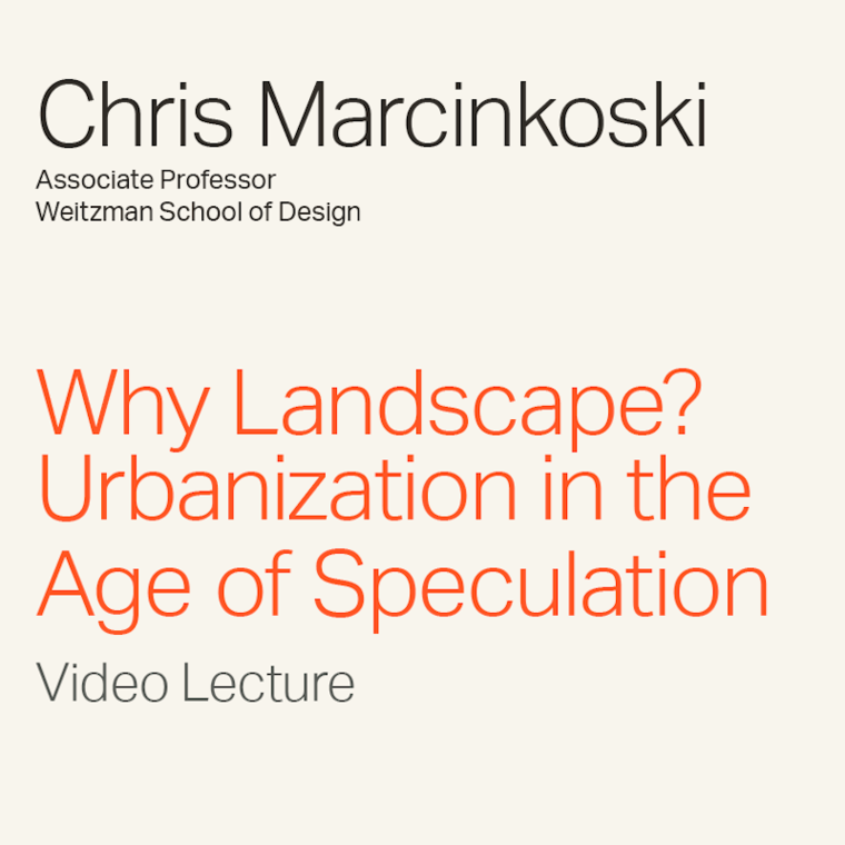 """Chris Marcinkoski """"Why Landscape?: Urbanization in the Age of Speculation"""" Video Lecture"""