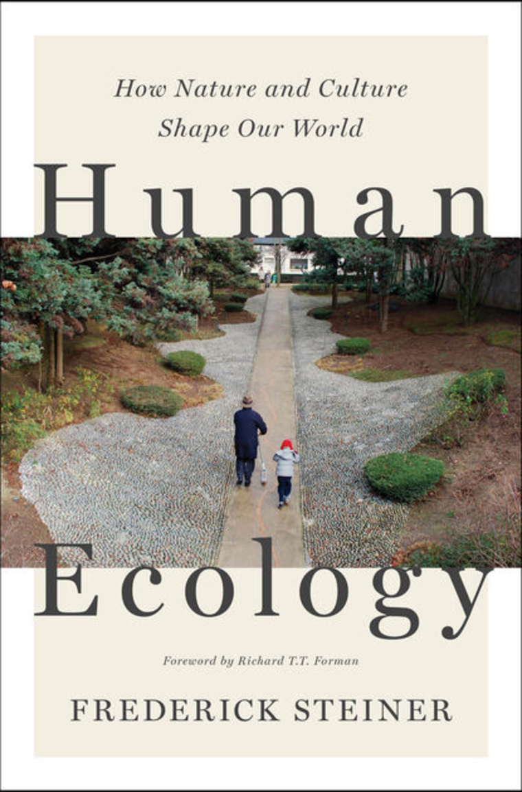 Human Ecology: How Nature and Culture Shape Our Word. Frederick Steiner