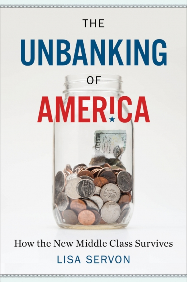 "Cover of ""The Unbanking of America. How the New Middle Class Survives. By Lisa Servon"""