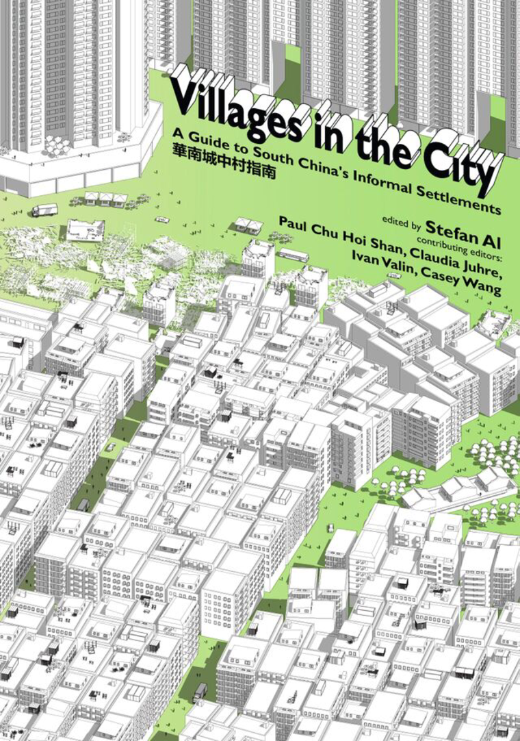 Villages in the City. A Guide to South China's Informal Settlements